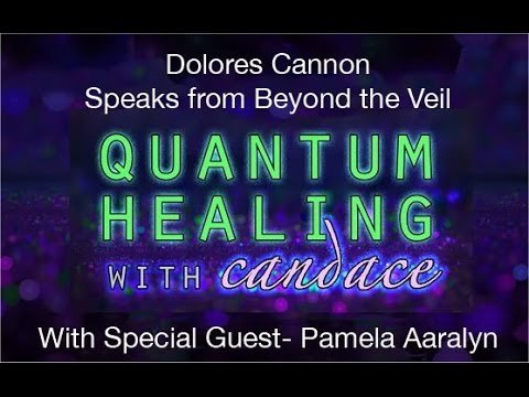 Quantum Healing with Candace  Pamela Aaralyn and Dolores Cannon