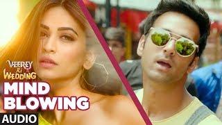 Mind Blowing  (AUDIO) | Veerey Ki Wedding |Mika Singh|Pulkit Samrat Jimmy Shergil Kriti Kharbanda - TSERIES