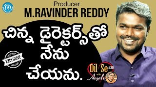 Producer Miryala Ravinder Reddy Exclusive Interview || Dil Se With Anjali #30 - IDREAMMOVIES