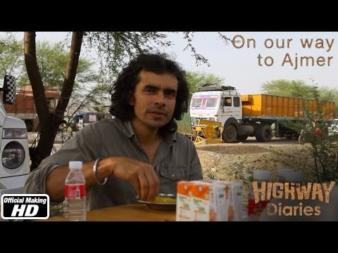 Highway Diaries | On our way to Ajmer | Imtiaz Ali, Randeep Hooda, Alia Bhatt