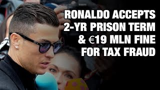Ronaldo pays penalty: Cristiano accepts 2-year prison term & €19m fine for tax fraud - RUSSIATODAY