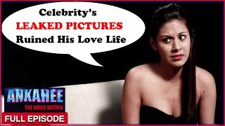 Intimate Pictures With Celeb Ruined My Love Life - Ankahee The Voice Within | Full Episode Ep #15 - ZOOMDEKHO