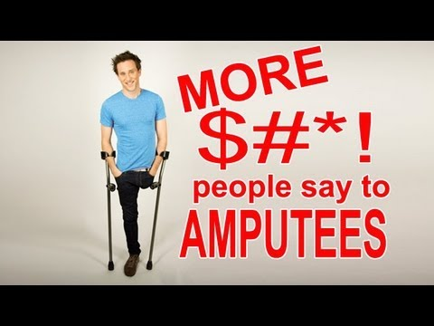 MORE $#*! People Say to Amputees