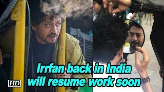 Irrfan Khan back in India, will resume work soon - BOLLYWOODCOUNTRY