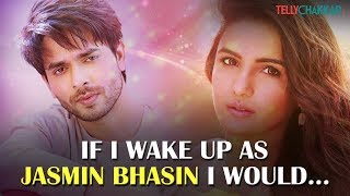 This is what Ansh Bagri would do if he would wake up as co-star Jasmin Bhasin | TellyChakkar - TELLYCHAKKAR