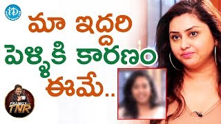 మా ఇద్దరి పెళ్ళికి కారణం ఈమే - Namitha & Veera | Frankly With TNR | Talking Movies With iDream - IDREAMMOVIES