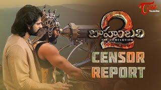 Baahubali 2 Censor Report - TELUGUONE