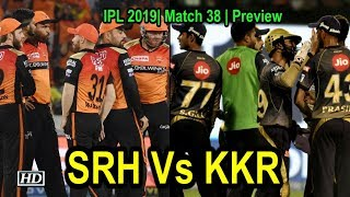 IPL 2019| Match 38 | Preview | Sunrisers Hyderabad Vs Kolkata Knight Riders - IANSINDIA