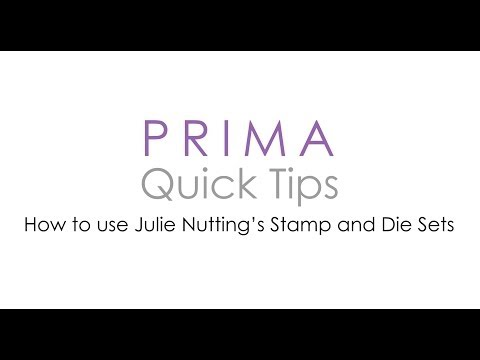 Prima Quick Tips - Julie Nutting Stamp and Die Sets