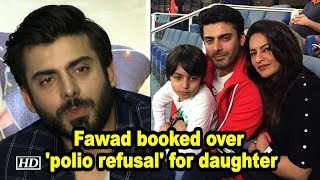 Fawad Khan booked over 'polio refusal' for daughter - BOLLYWOODCOUNTRY