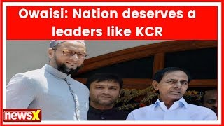Asaduddin Owaisi: Nation deserves a leaders like KCR  | Election Result 2018 - NEWSXLIVE