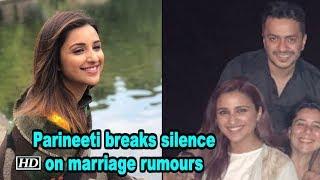 Parineeti breaks silence on marriage rumours - BOLLYWOODCOUNTRY