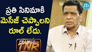Not every movie has to convey a message. - N Narsinga Rao | Frankly With TNR - IDREAMMOVIES