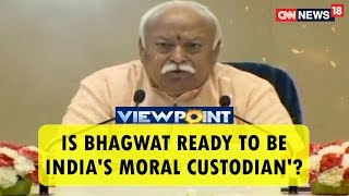 Is Bhagwat Ready To Be India's Moral Custodian'? | Viewpoint | CNN News18 - IBNLIVE