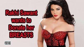 Rakhi Sawant wants to Donate her BREASTS - IANSLIVE