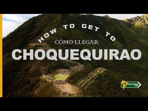 COMO LLEGAR A CHOQUEQUIRAO / How to get to Choquequirao Perú