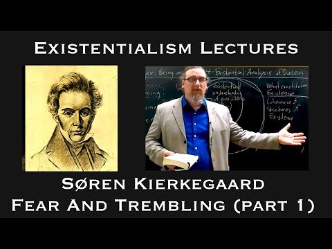 Existentialism: Soren Kierkegaard, Fear and Trembling (part 1)