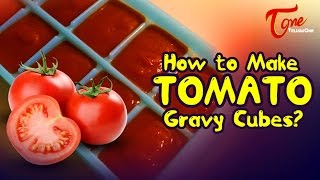 Cookery Tips & FAQs | How to Make Tomato Gravy Cubes? - TELUGUONE