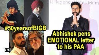 #50yearsofBIGB, Abhishek pens EMOTIONAL letter to his PAA - IANSINDIA