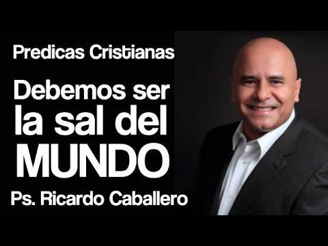 Debemos ser la sal del mundo - Mensaje cristiano pastor Ricardo Caballero