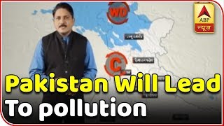 Skymet Weather Bulletin: Circulation system over Pakistan will lead to pollution in Delhi - ABPNEWSTV