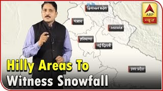 Skymet Weather Bulletin: Hilly areas to witness snowfall - ABPNEWSTV