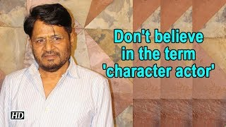 Don't believe in the term 'character actor': Raghubir Yadav - IANSINDIA