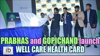 Prabhas and Gopichand launch Well Care Health Card - idlebrain.com - IDLEBRAINLIVE