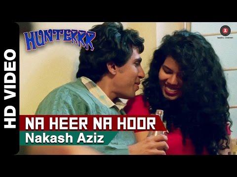 Hunterrr - Na Heer Na Hoor Song