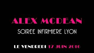 Video ALEX MCDEAN - DJ LYON SOIREE INFIRMIERE LE 17 JUIN 2016 AUX