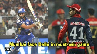 IPL 2018 | Mumbai face Delhi in must-win game - IANSINDIA