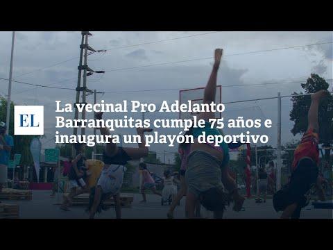 "LA VECINAL PRO ADELANTO BARRANQUITAS CUMPLE 75 AÃ'OS E INAUGURA UN PLAYÃ""N DEPORTIVO"