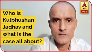 Who Is Kulbhushan Jadhav And What Is The Case All About ? | ABP News - ABPNEWSTV