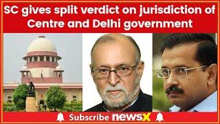 Delhi-Centre Tussle: SC delivers split verdict over appointment, transfer of bureaucrats in Delhi - NEWSXLIVE