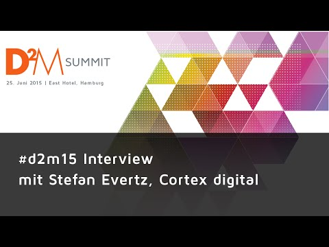 #d2m15 Interviews - Stefan Evertz, Cortex digital