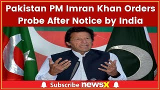 Pakistan PM Imran Khan Orders Probe After Notice by India; Pak Conversation Row - NEWSXLIVE