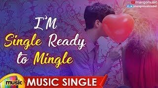 I'm Single Ready to Mingle Song   Latest Telugu Private Songs 2019   Nag Satya Ram   Mango Music - MANGOMUSIC