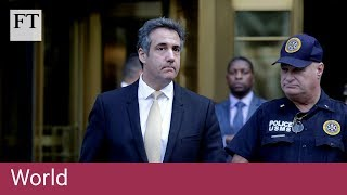 Former Trump lawyer Michael Cohen pleads guilty - FINANCIALTIMESVIDEOS