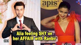 Alia Bhatt feeling SHY on her AFFAIR with Ranbir Kapoor - IANSINDIA