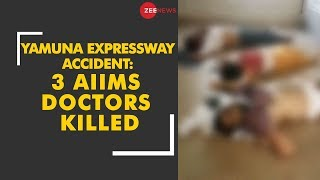 Yamuna Expressway Accident: 3 AIIMS doctors killed - ZEENEWS