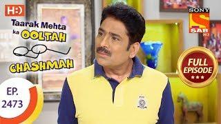 Taarak Mehta Ka Ooltah Chashmah - Ep 2473 - Full Episode - 23rd May, 2018 - SABTV