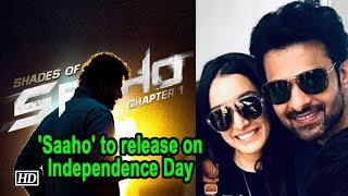 Prabhas- Shraddha starrer 'Saaho' to release on Independence Day - BOLLYWOODCOUNTRY