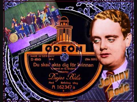 Dajos Bela vocal; Johnny Bode - You should beware yourself from the woman (1929) Swedish version