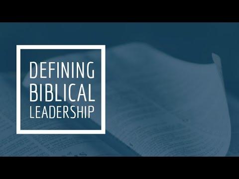 (10) Defining Biblical Leadership - Essential Qualities