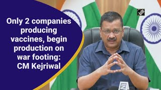 video: Delhi में युद्धस्तर पर Vaccine का उत्पादन बढ़ाना होगा - CM Kejriwal