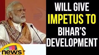 Projects Whose Foundation Stones Are Being Laid Will Give Impetus To Bihar's Development: PM Modi - MANGONEWS