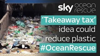 Ocean Rescue: 'Takeaway tax' planned to reduce plastic use - SKYNEWS