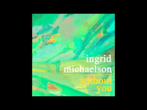 Ingrid Michaelson - Without You