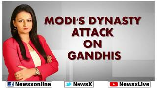 PM Narendra Modi's Dynasty Attack on Gandhis; Prime Minister Modi Blog - NEWSXLIVE