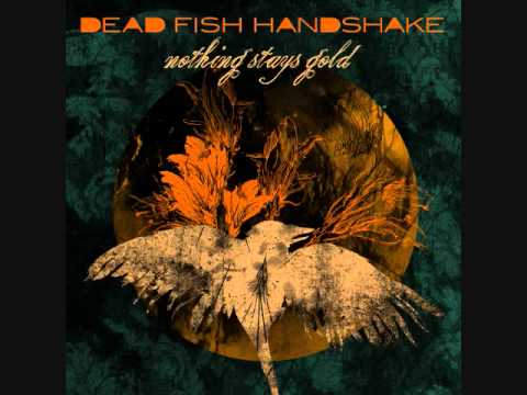 Dead Fish Handshake - Nothing Stays Gold